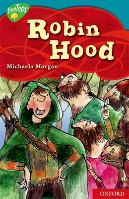 Oxford Reading Tree: Level 9: Treetops Myths and Legends: The Legend of Robin Hood A Legend from England by Michaela Morgan