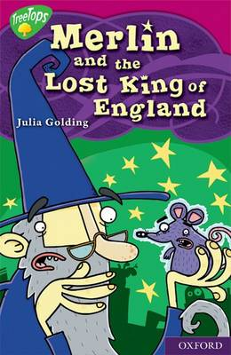 Oxford Reading Tree: Level 10: Treetops Myths and Legends: Merlin and the Lost King of England A Legend from Britain by Julia Golding