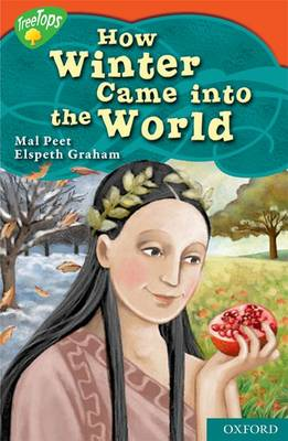 Oxford Reading Tree: Level 13: Treetops Myths and Legends: How Winter Came into the World by Mal Peet, Elspeth Graham