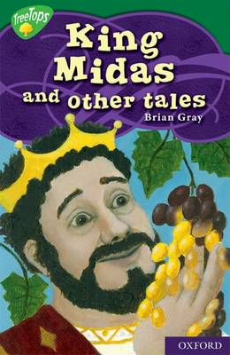 Oxford Reading Tree: Level 12: Treetops Myths and Legends: King Midas and Other Tales by Brian Gray