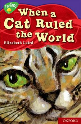 Oxford Reading Tree: Stage 11: TreeTops Myths and Legends: When a Cat Ruled the World by Elizabeth Laird