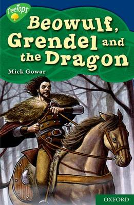 Oxford Reading Tree: Level 14: Treetops Myths and Legends: Beowulf, Grendel and the Dragon by Mick Gowar