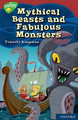 Oxford Reading Tree: Level 15: Treetops Myths and Legends: Mythical Beasts and Fabulous Monsters by Timothy Knapman