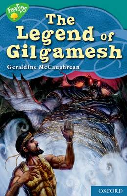 Oxford Reading Tree: Level 16: Treetops Myths and Legends: The Legend of Gilgamesh by Geraldine McCaughrean