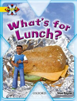 Project X: Food: What's for Lunch? by Shoo Rayner