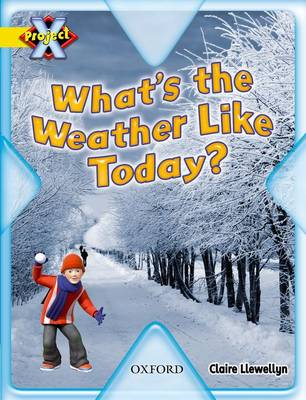 Project X: Weather: What's the Weather Like Today? by Claire Llewellyn