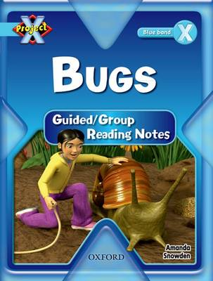 Project X: Bugs: Teaching Notes by Amanda Snowden