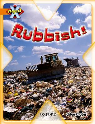 Project X: What a Waste: Rubbish! by Chloe Rhodes