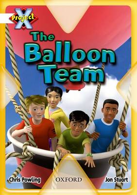 Project X: Working as a Team: the Balloon Team by Chris Powling