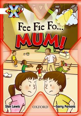 Project X: Working as a Team: Fee Fie Fo...Mum! by Sian Lewis
