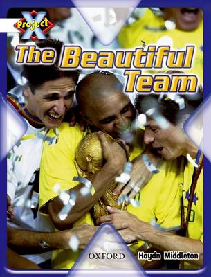 Project X: Working as a Team: the Beautiful Team by Haydn Middleton