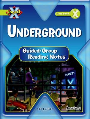 Project X: Underground: Teaching Notes by Anne Derry