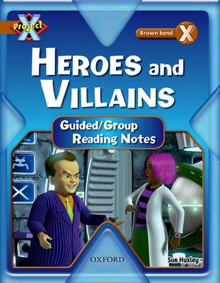 Project X: Heroes and Villains: Teaching Notes by Sue Huxley