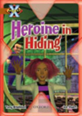 Project X: Heroes and Villains: Heroine in Hiding by Tony Bradman