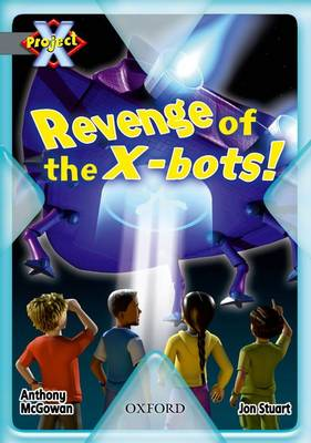Project X: Great Escapes: Revenge of the X-bots! by Anthony McGowan