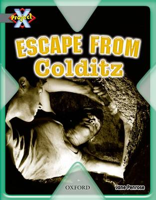 Project X: Great Escapes: Escape from Colditz by Jane Penrose