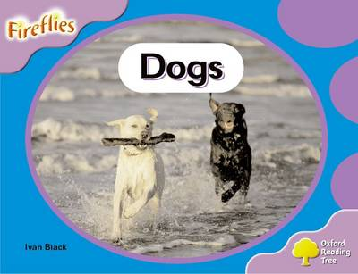 Oxford Reading Tree: Level 1+: Fireflies: Dogs by Ivan Black, Thelma Page, Liz Miles, Gill Howell