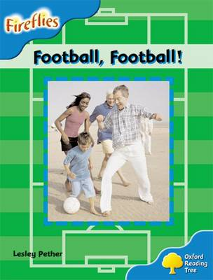 Oxford Reading Tree: Level 3: Fireflies: Football, Football! by Lesley Pether, Thelma Page, Liz Miles, Gill Howell