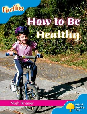 Oxford Reading Tree: Level 3: Fireflies: How to be Healthy by Nash Kramer, Liz Miles, Gill Howell, Mary Mackill