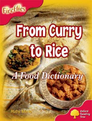 Oxford Reading Tree: Level 4: Fireflies: from Curry to Rice: a Food Dictionary by Ruby Maile, Thelma Page, Liz Miles, Gill Howell