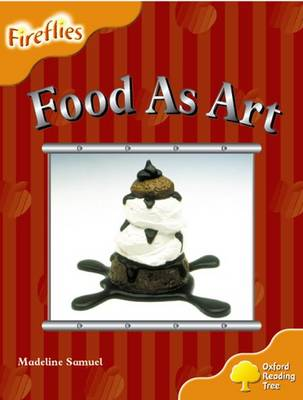 Oxford Reading Tree: Level 6: Fireflies: Food as Art by Madeline Samuel, Thelma Page, Liz Miles, Gill Howell