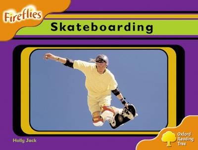 Oxford Reading Tree: Level 6: Fireflies: Skateboarding by Holly Jack, Thelma Page, Liz Miles, Gill Howell