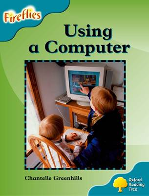 Oxford Reading Tree: Level 9: Fireflies: Using a Computer by Chantelle Greenhills, Thelma Page, Liz Miles, Gill Howell