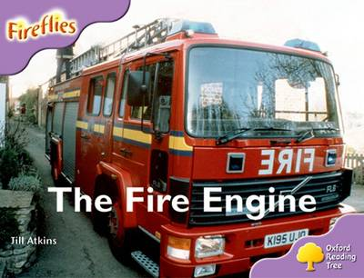 Oxford Reading Tree: Level 1+: More Fireflies A: the Fire Engine by Jill Atkins, Thelma Page, Liz Miles, Gill Howell
