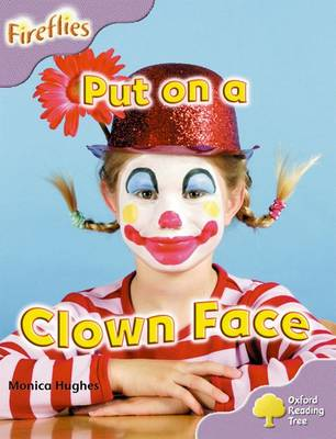 Oxford Reading Tree: Level 1+: More Fireflies A: Put on a Clown Face by Monica Hughes, Thelma Page, Liz Miles, Gill Howell