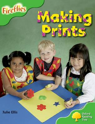 Oxford Reading Tree: Level 2: More Fireflies A: Making Prints by Julie Ellis, Thelma Page, Liz Miles, Gill Howell