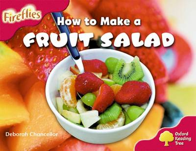 Oxford Reading Tree: Level 4: More Fireflies A: How to Make a Fruit Salad by Deborah Chancellor, Thelma Page, Liz Miles, Gill Howell