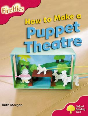 Oxford Reading Tree: Level 4: More Fireflies A: How to Make a Puppet Theatre by Ruth Morgan, Thelma Page, Liz Miles, Gill Howell