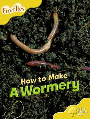 Oxford Reading Tree: Level 5: More Fireflies A: How to Make a Wormery by Leonie Bennett, Thelma Page, Liz Miles, Gill Howell