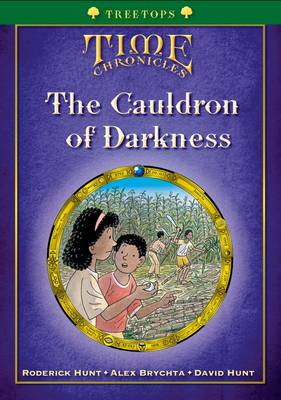 Oxford Reading Tree: Treetops Time Chronicles Level 12+ The Cauldron of Darkness by Roderick Hunt, David Hunt, Alex Brychta