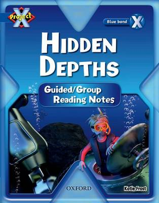 Project X: Y5 Blue Band: Hidden Depths Cluster: Guided Reading Notes by Katie Frost