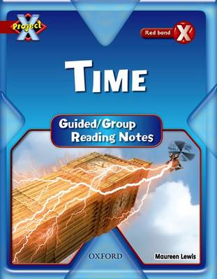 Project X: Y6 Red Band: Time Cluster: Guided Reading Notes by Maureen Lewis