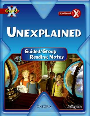 Project X: Y6 Red Band: Unexplained Cluster: Guided Reading Notes by Jo Tregenza