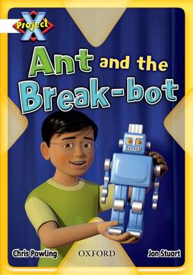 Project X: White: Inventors and Inventions: Ant and the Break-bot by Chris Powling