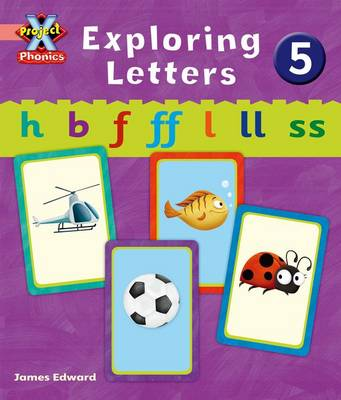 Project X: Phonics Pink: Exploring Letters 5 by Emma Lynch
