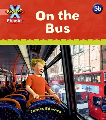 Project X: Phonics Pink: 5b on the Bus by Emma Lynch