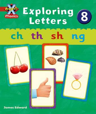 Project X: Phonics: Red Exploring Letters 8 by Emma Lynch