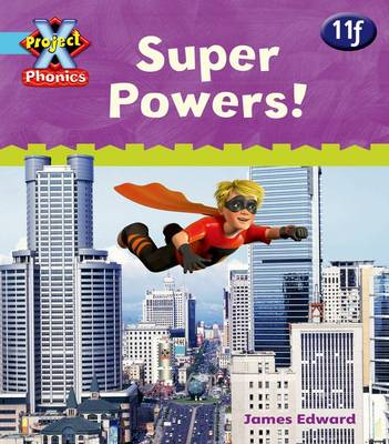 Project X: Phonics Blue: 11f Super Powers! by Emma Lynch