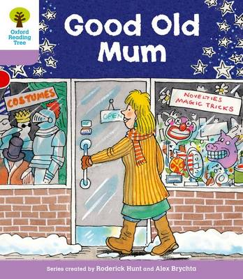 Oxford Reading Tree Level 1+: Patterned Stories: Good Old Mum by Roderick Hunt, Gill Howell