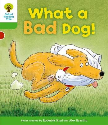 Oxford Reading Tree: Level 2: Stories: What a Bad Dog! by Roderick Hunt, Mr. Alex Brychta, Thelma Page