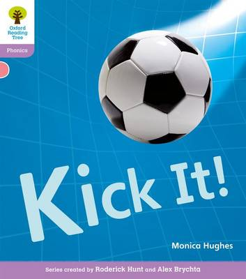 Oxford Reading Tree: Level 1+: Floppy's Phonics Non-Fiction: Kick it! by Monica Hughes, Thelma Page, Roderick Hunt