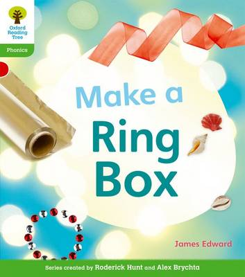 Oxford Reading Tree: Level 2: Floppy's Phonics Non-Fiction: Make a Ring Box by James Edward, Monica Hughes, Thelma Page, Roderick Hunt