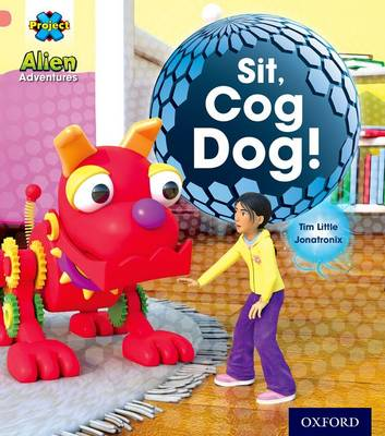 Project X: Alien Adventures: Pink: Cog Dog! by Tim Little