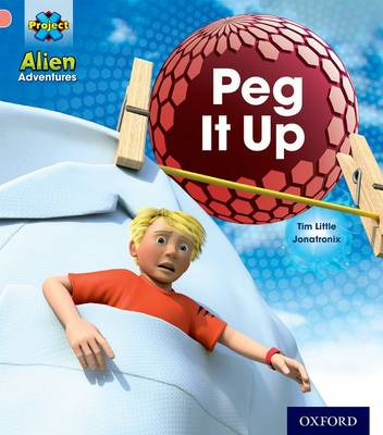 Project X: Alien Adventures: Pink: Peg It Up by Tim Little