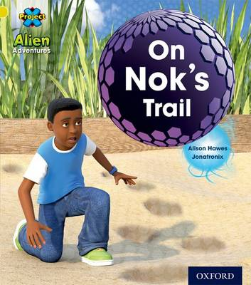 Project X: Alien Adventures: Yellow: on Nok's Trail by Alison Hawes