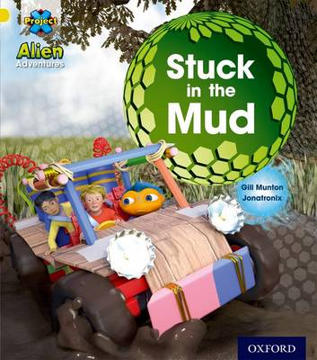 Project X: Alien Adventures: Yellow: Stuck in the Mud by Gill Munton